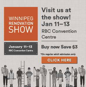 Visit us at the Winnipeg Renovation Show. Buy tickets now and save 3 dollars on admission